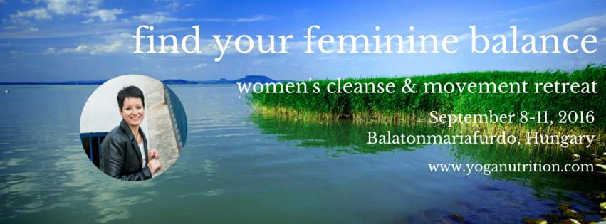 Find your feminine balance - women's retreat in Hungary. September 8-11, 2016 with Andrea Balazs, fertility and pregnancy coach.